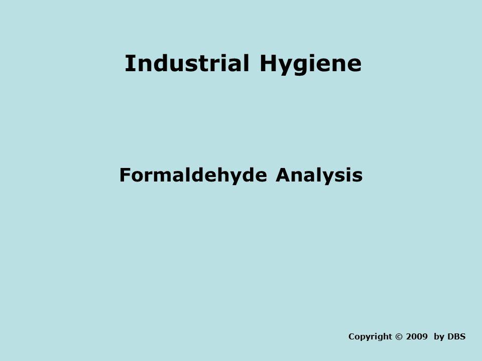 Industrial Hygiene Formaldehyde Analysis Copyright © 2009 by DBS