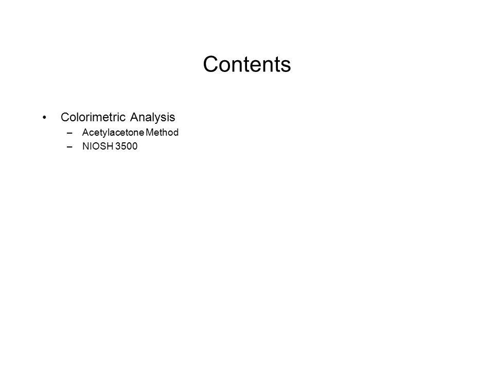 Contents Colorimetric Analysis –Acetylacetone Method –NIOSH 3500