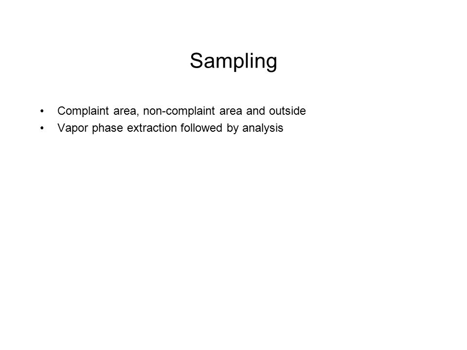 Sampling Complaint area, non-complaint area and outside Vapor phase extraction followed by analysis