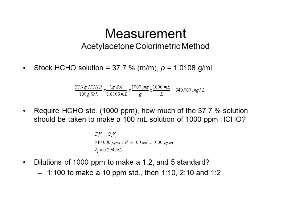 Measurement Acetylacetone Colorimetric Method Stock HCHO solution = 37.7 % (m/m), ρ = 1.0108 g/mL Require HCHO std. (1000 ppm), how much of the 37.7 %
