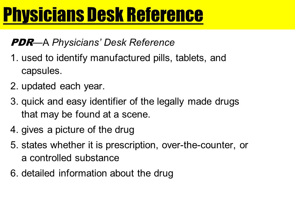 Physicians Desk Reference PDR —A Physicians' Desk Reference 1.used to identify manufactured pills, tablets, and capsules.