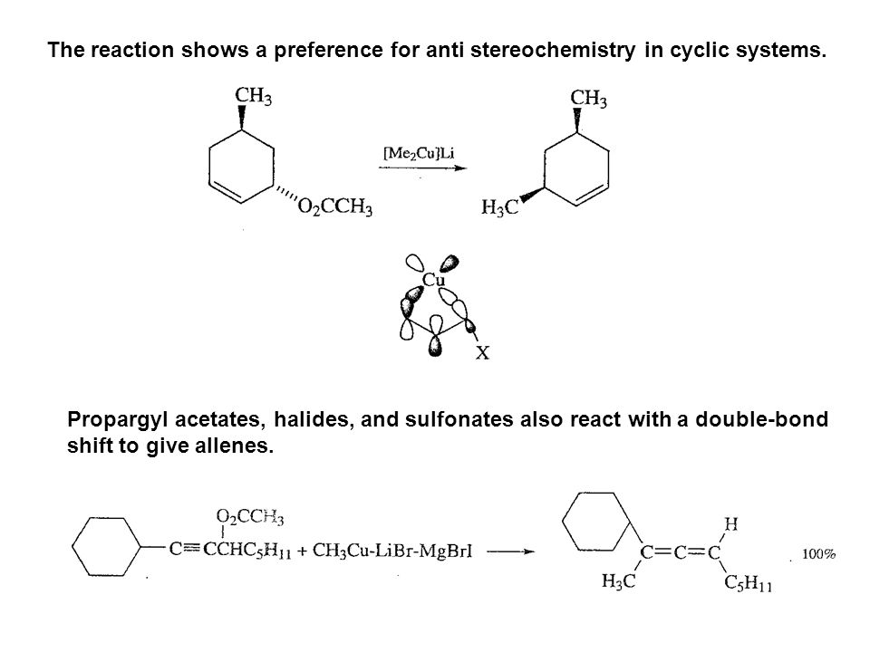 The reaction shows a preference for anti stereochemistry in cyclic systems. Propargyl acetates, halides, and sulfonates also react with a double-bond
