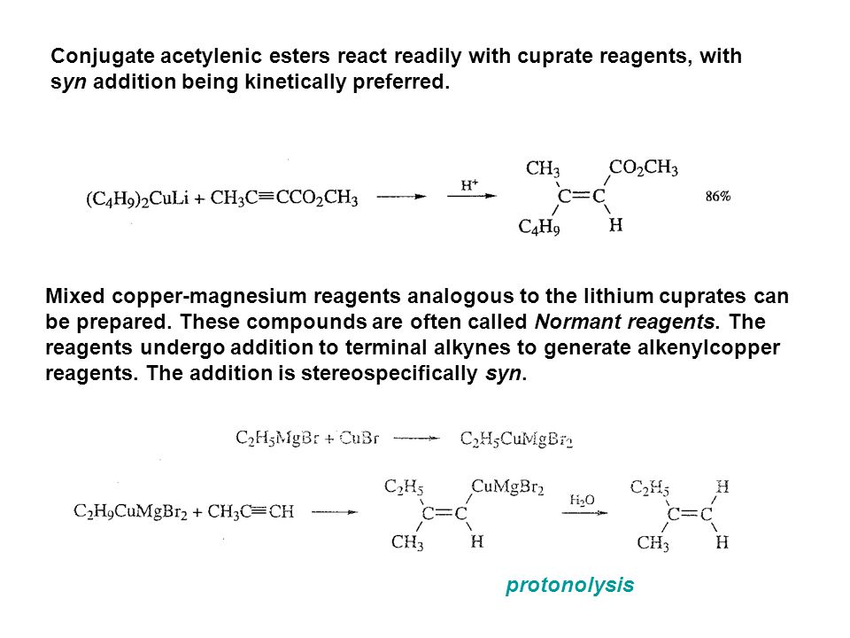 Conjugate acetylenic esters react readily with cuprate reagents, with syn addition being kinetically preferred. Mixed copper-magnesium reagents analog
