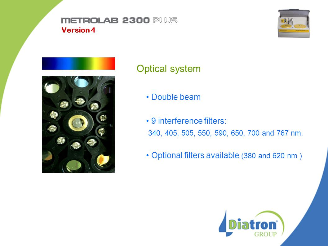 Optical system Double beam 9 interference filters: 340, 405, 505, 550, 590, 650, 700 and 767 nm. Optional filters available (380 and 620 nm ) Version