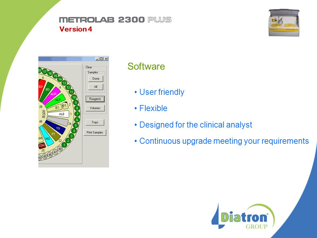 Software User friendly Flexible Designed for the clinical analyst Continuous upgrade meeting your requirements Version 4