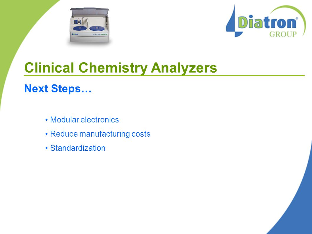 Clinical Chemistry Analyzers Next Steps… Modular electronics Reduce manufacturing costs Standardization
