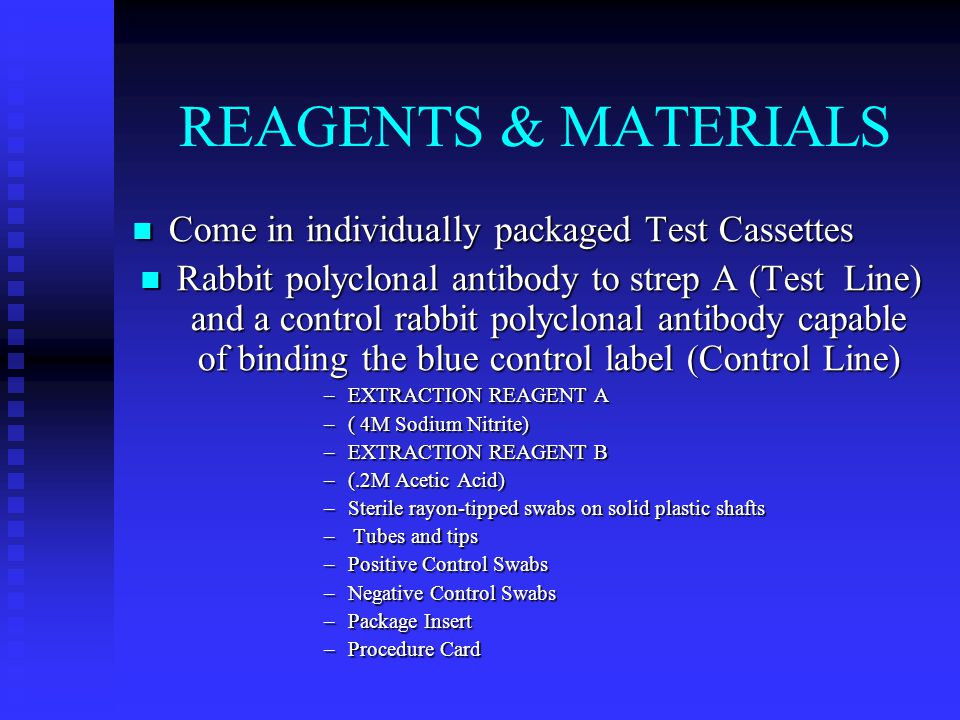 REAGENTS & MATERIALS Come in individually packaged Test Cassettes Come in individually packaged Test Cassettes Rabbit polyclonal antibody to strep A (