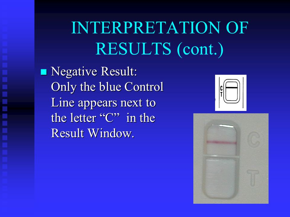 "INTERPRETATION OF RESULTS (cont.) Negative Result: Only the blue Control Line appears next to the letter ""C"" in the Result Window. Negative Result: On"