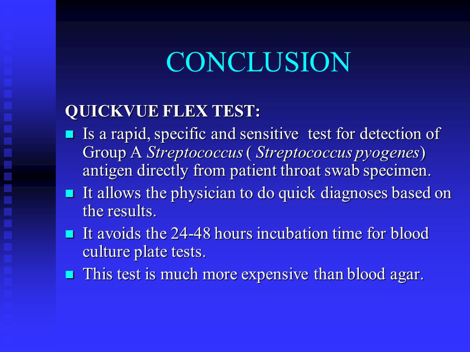 CONCLUSION QUICKVUE FLEX TEST: Is a rapid, specific and sensitive test for detection of Group A Streptococcus ( Streptococcus pyogenes) antigen direct