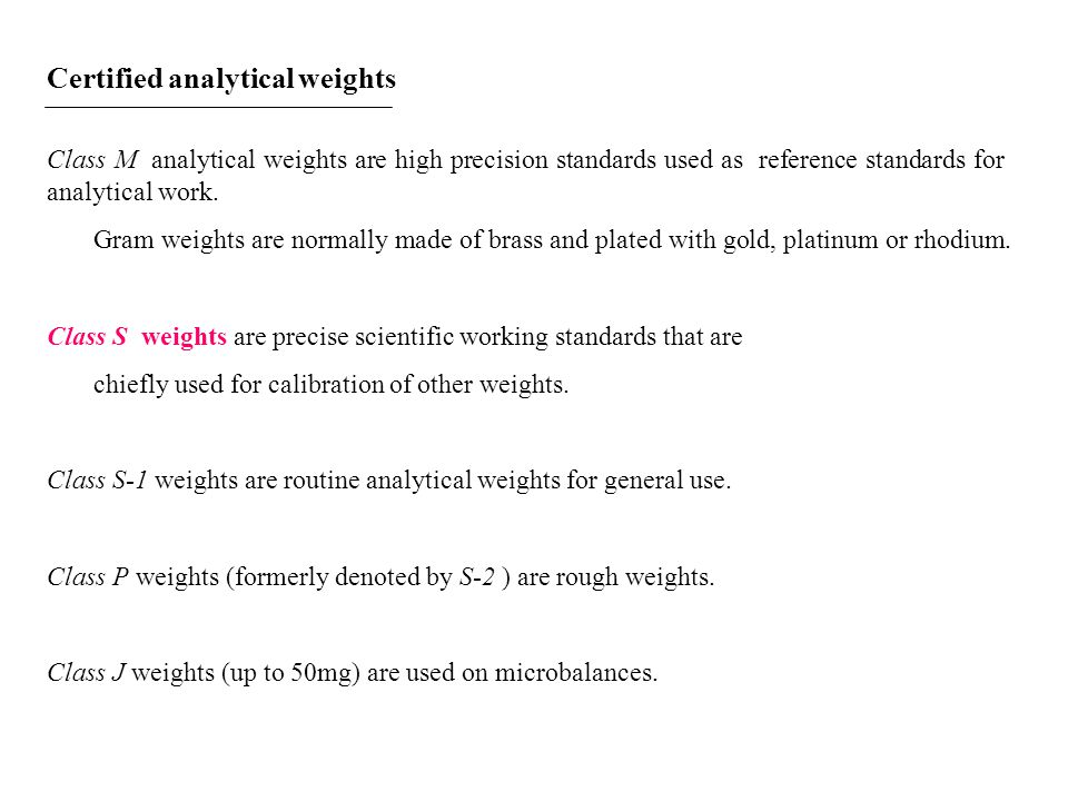 Certified analytical weights Class M analytical weights are high precision standards used as reference standards for analytical work. Gram weights are