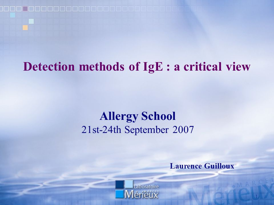1 Detection methods of IgE : a critical view Allergy School 21st-24th September 2007 Laurence Guilloux
