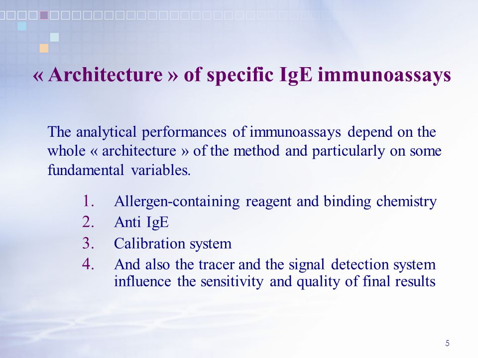 5 « Architecture » of specific IgE immunoassays 1. Allergen-containing reagent and binding chemistry 2. Anti IgE 3. Calibration system 4. And also the