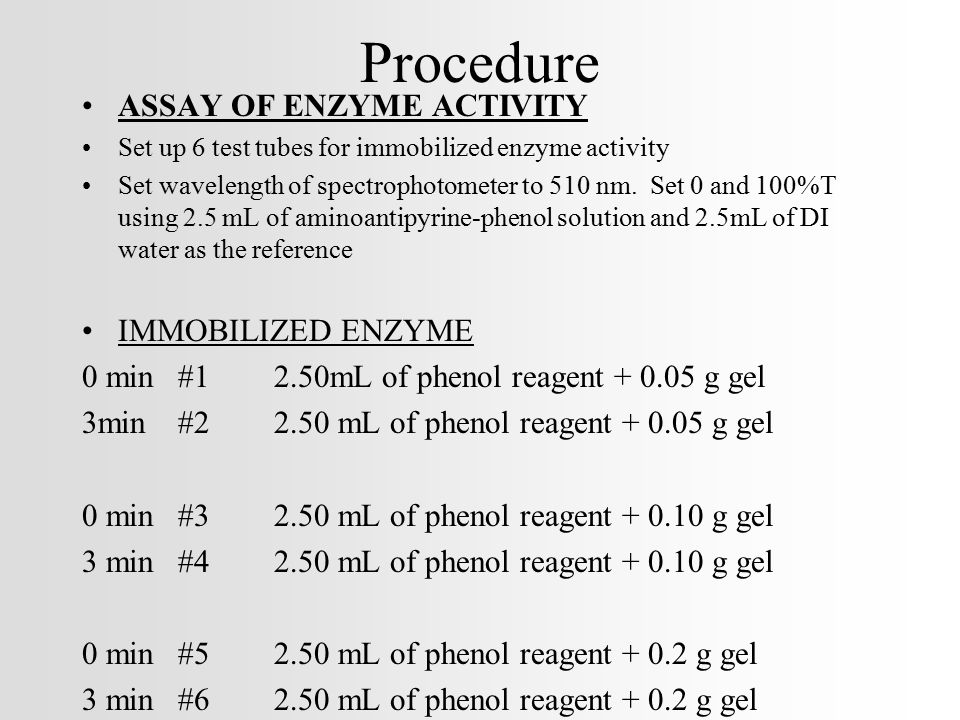 Procedure ASSAY OF ENZYME ACTIVITY Set up 6 test tubes for immobilized enzyme activity Set wavelength of spectrophotometer to 510 nm. Set 0 and 100%T