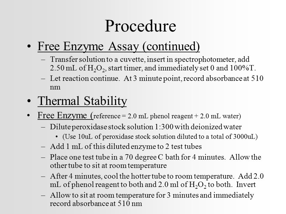 Procedure Free Enzyme Assay (continued) –Transfer solution to a cuvette, insert in spectrophotometer, add 2.50 mL of H 2 O 2, start timer, and immedia