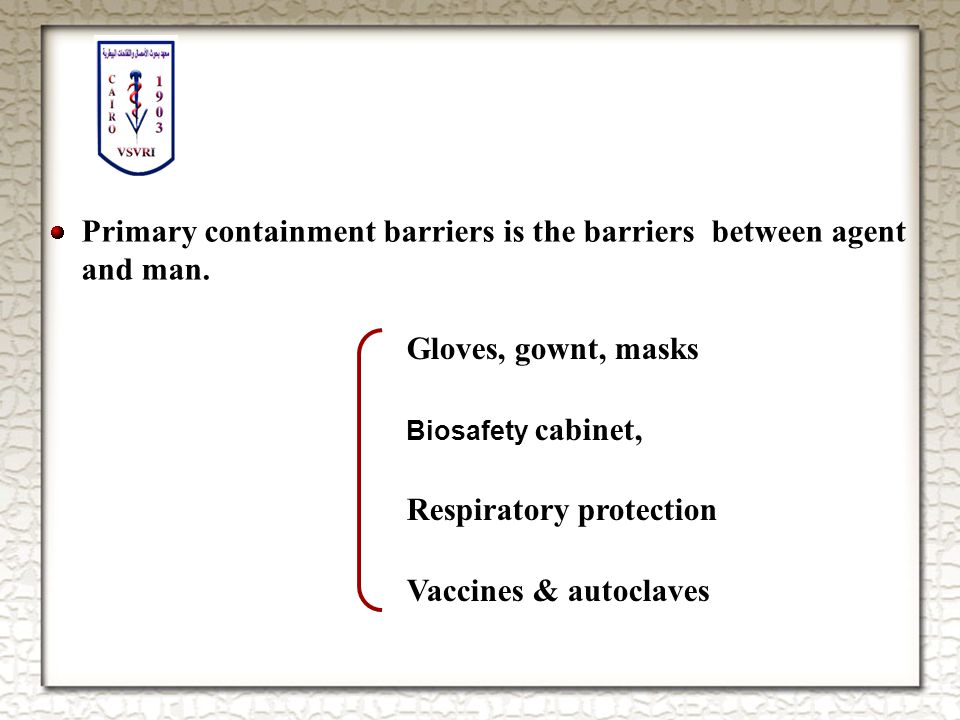 Primary containment barriers is the barriers between agent and man.