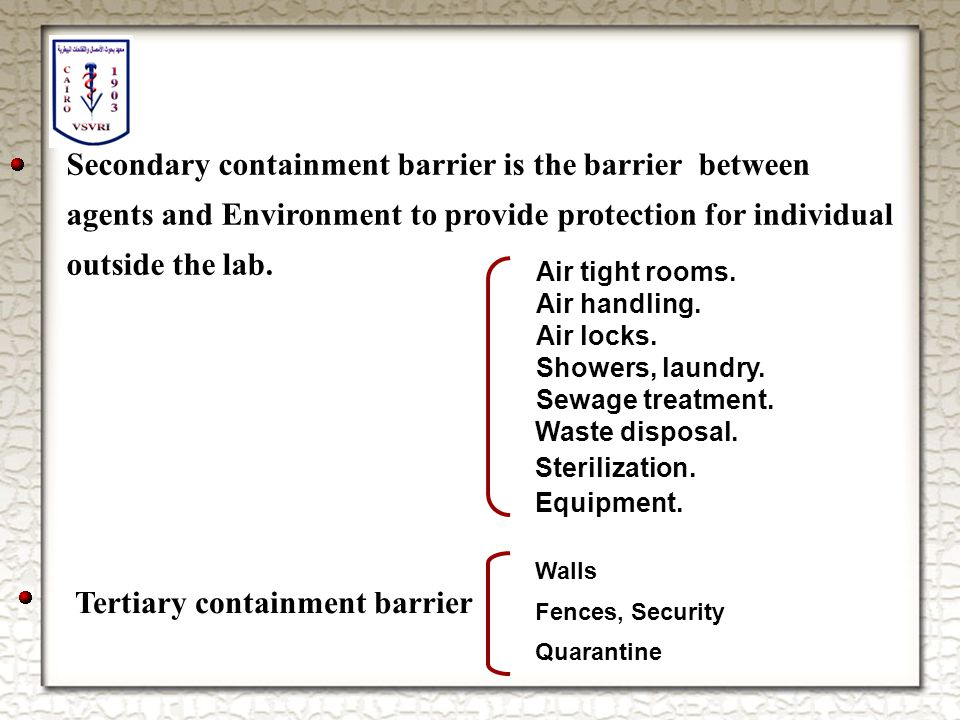 Walls Fences, Security Quarantine Tertiary containment barrier Secondary containment barrier is the barrier between agents and Environment to provide protection for individual outside the lab.