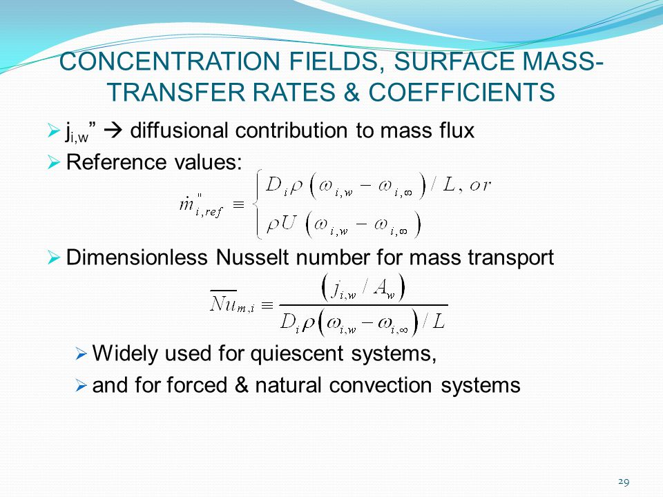  j i,w  diffusional contribution to mass flux  Reference values:  Dimensionless Nusselt number for mass transport  Widely used for quiescent systems,  and for forced & natural convection systems 29 CONCENTRATION FIELDS, SURFACE MASS- TRANSFER RATES & COEFFICIENTS