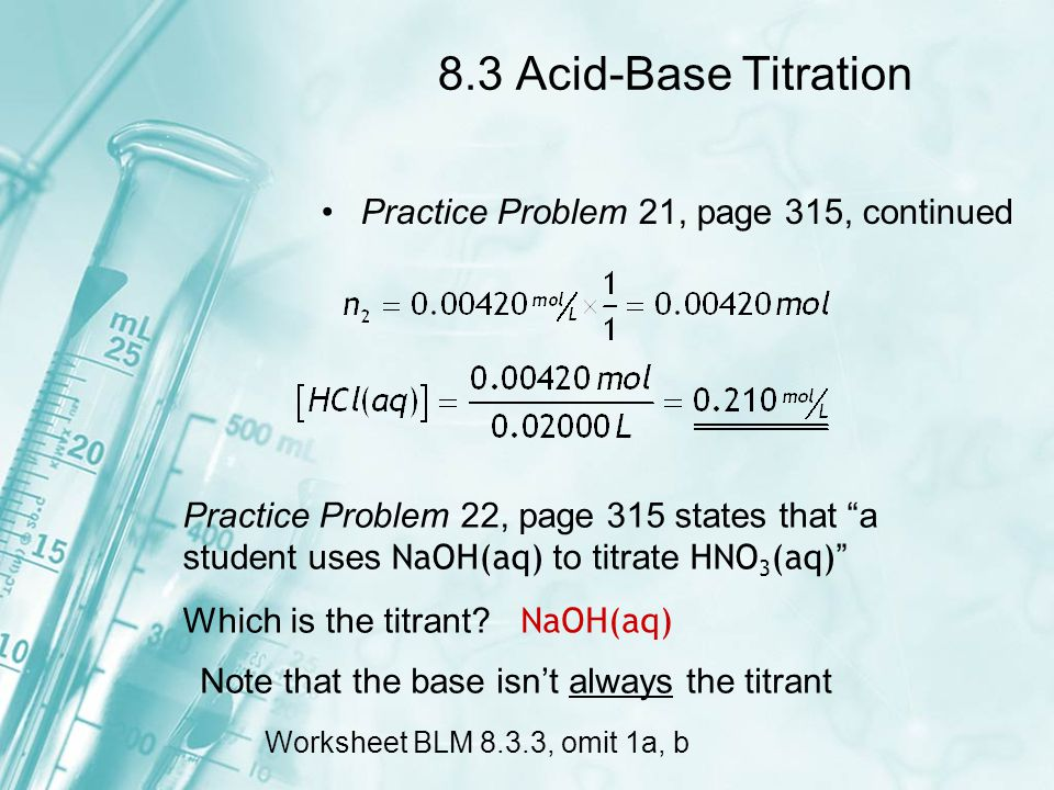 "8.3 Acid-Base Titration Practice Problem 21, page 315, continued Practice Problem 22, page 315 states that ""a student uses NaOH(aq) to titrate HNO 3 ("