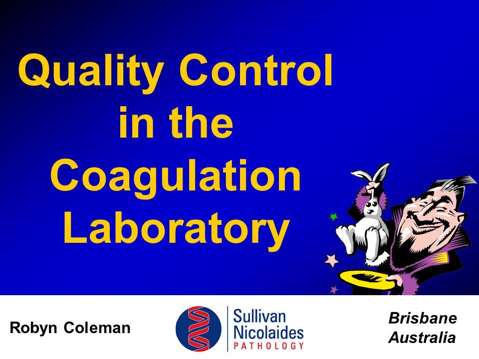 Quality Control in the Coagulation Laboratory Brisbane Australia Robyn Coleman