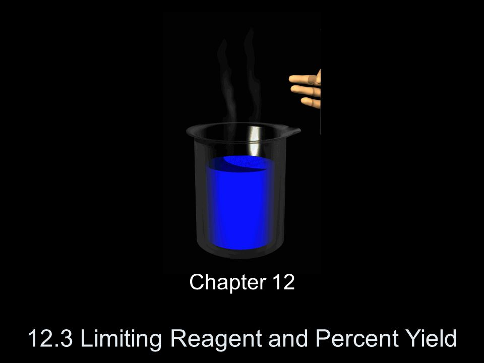 12.3 Limiting Reagent and Percent Yield Chapter 12