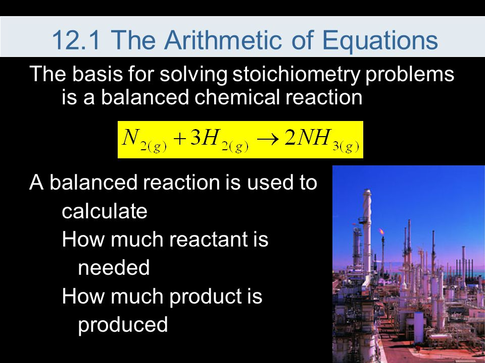 The basis for solving stoichiometry problems is a balanced chemical reaction A balanced reaction is used to calculate How much reactant is needed How