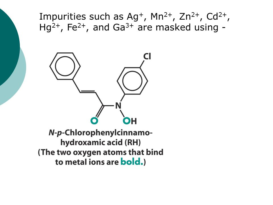 Impurities such as Ag +, Mn 2+, Zn 2+, Cd 2+, Hg 2+, Fe 2+, and Ga 3+ are masked using -