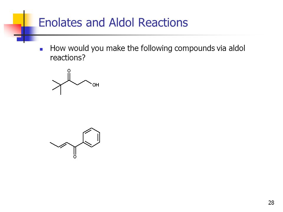 28 Enolates and Aldol Reactions How would you make the following compounds via aldol reactions