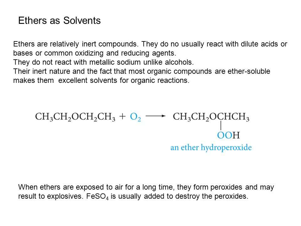 Ethers as Solvents Ethers are relatively inert compounds. They do no usually react with dilute acids or bases or common oxidizing and reducing agents.