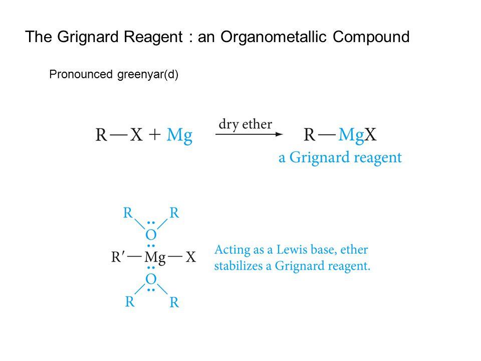 The Grignard Reagent : an Organometallic Compound Pronounced greenyar(d)