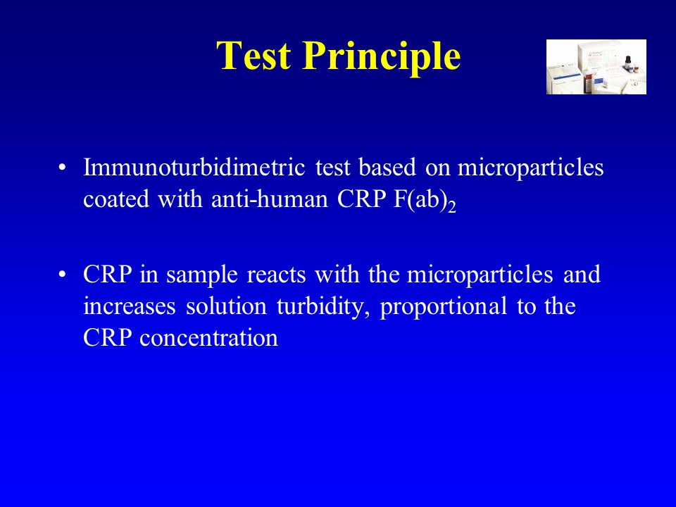 Test Principle Immunoturbidimetric test based on microparticles coated with anti-human CRP F(ab) 2 CRP in sample reacts with the microparticles and increases solution turbidity, proportional to the CRP concentration