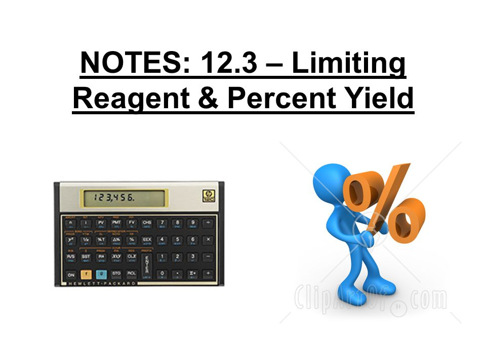 NOTES: 12.3 – Limiting Reagent & Percent Yield