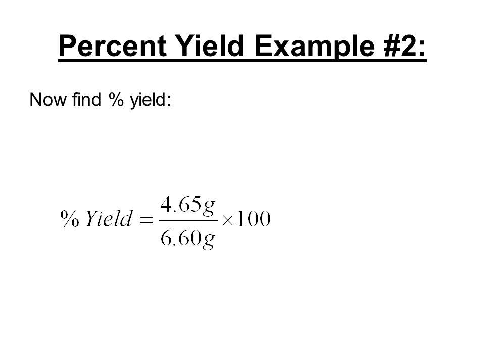 Percent Yield Example #2: Now find % yield: