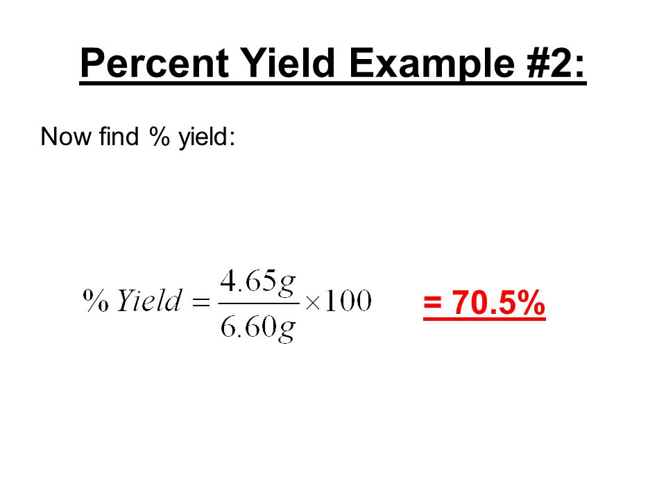 Percent Yield Example #2: Now find % yield: = 70.5%