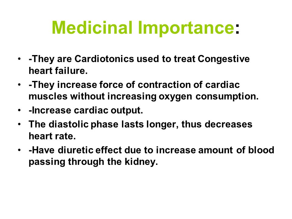 Medicinal Importance: -They are Cardiotonics used to treat Congestive heart failure.