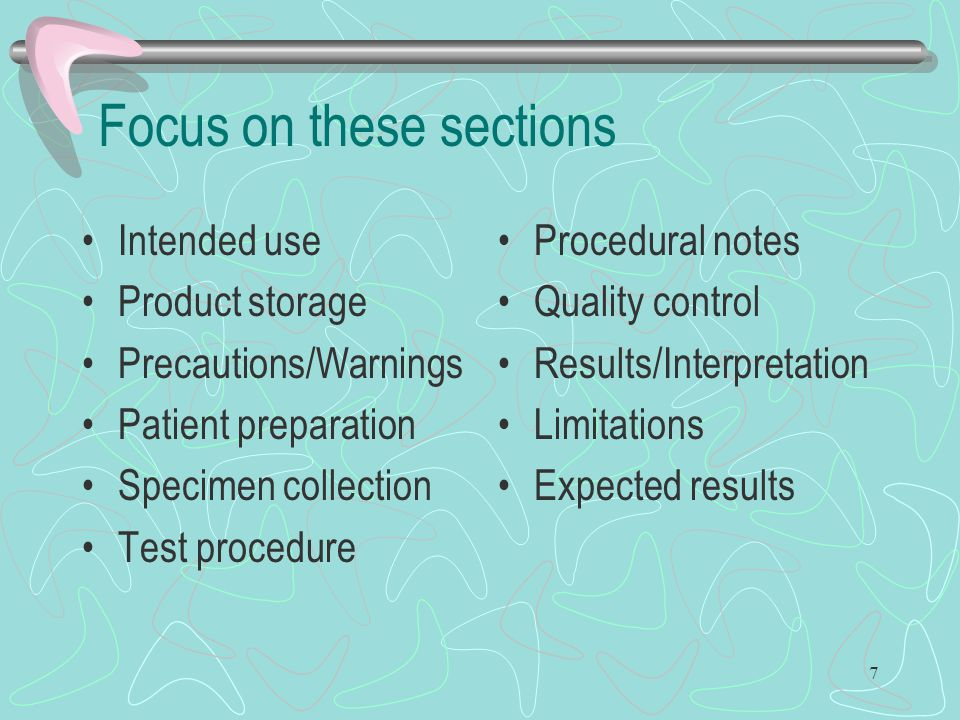 7 Focus on these sections Intended use Product storage Precautions/Warnings Patient preparation Specimen collection Test procedure Procedural notes Qu