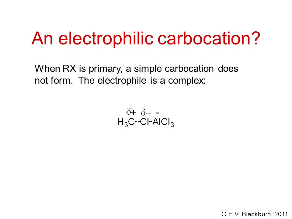 © E.V.Blackburn, 2011 An electrophilic carbocation.