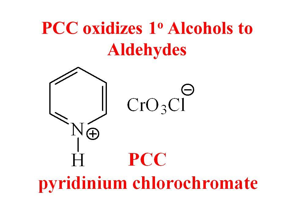 PCC oxidizes 1 o Alcohols to Aldehydes
