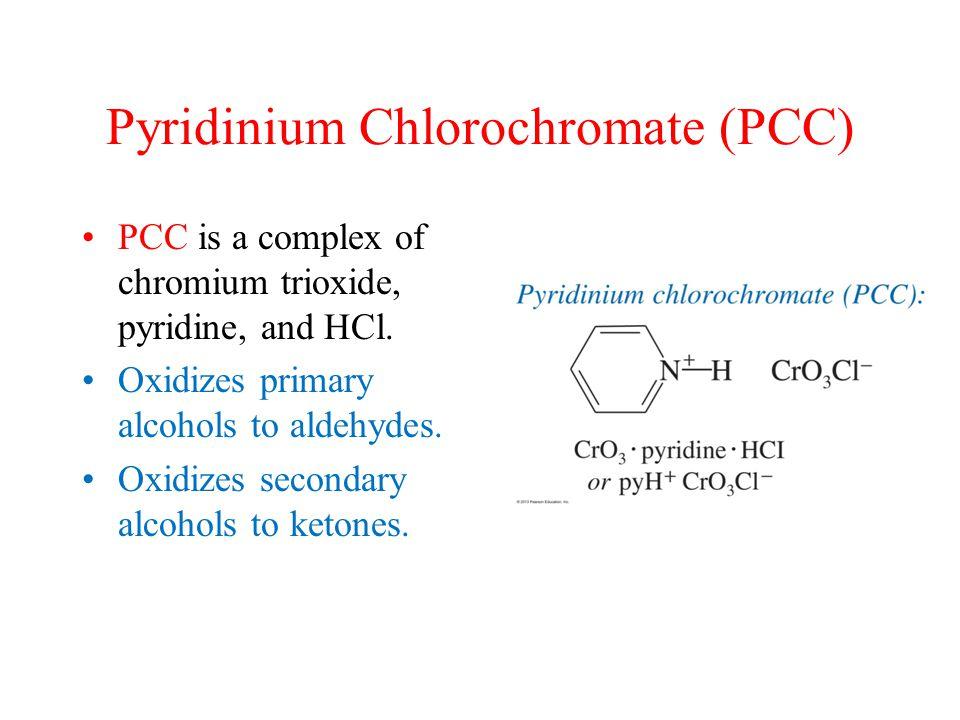 Pyridinium Chlorochromate (PCC) PCC is a complex of chromium trioxide, pyridine, and HCl.