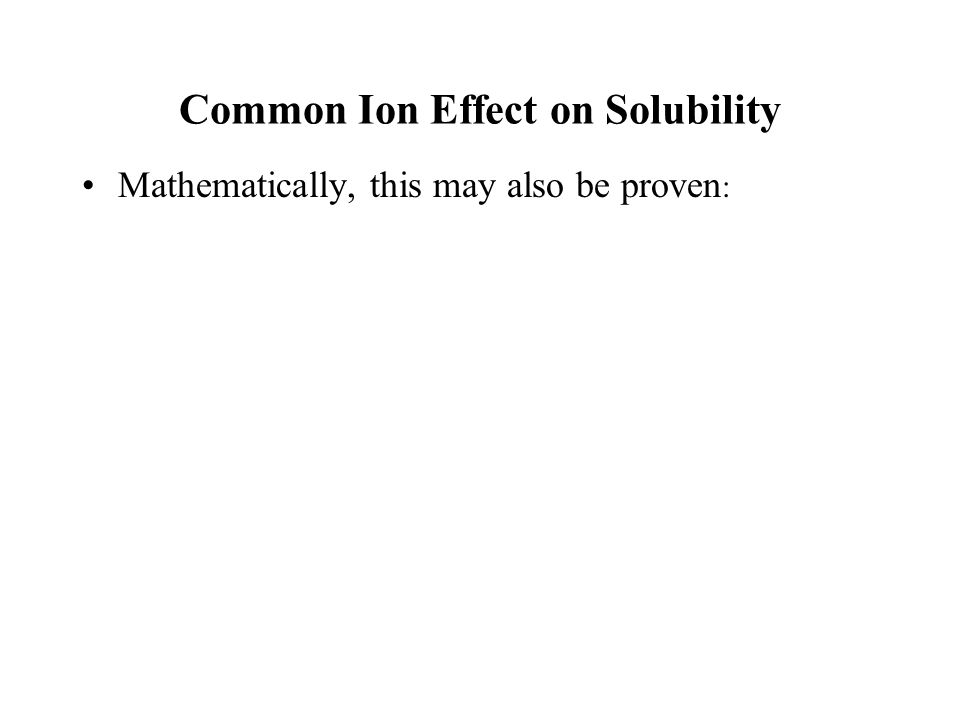 Common Ion Effect on Solubility Mathematically, this may also be proven :