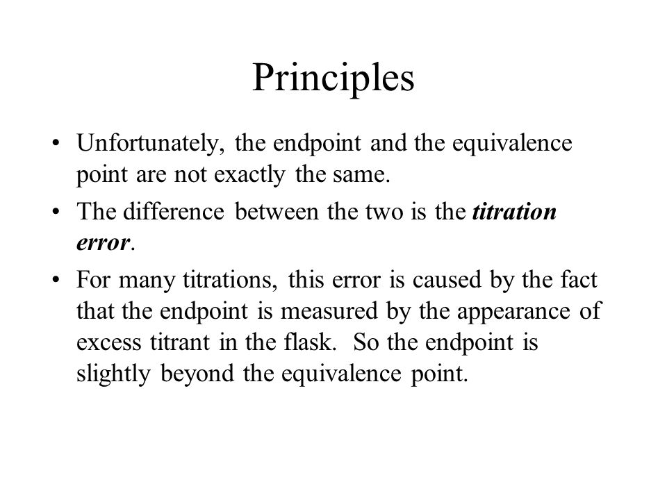 Principles Unfortunately, the endpoint and the equivalence point are not exactly the same.