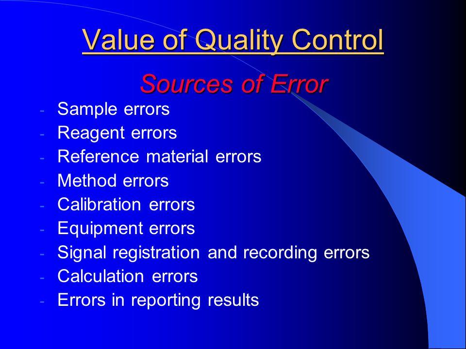 Value of Quality Control Sources of Error - Sample errors - Reagent errors - Reference material errors - Method errors - Calibration errors - Equipmen