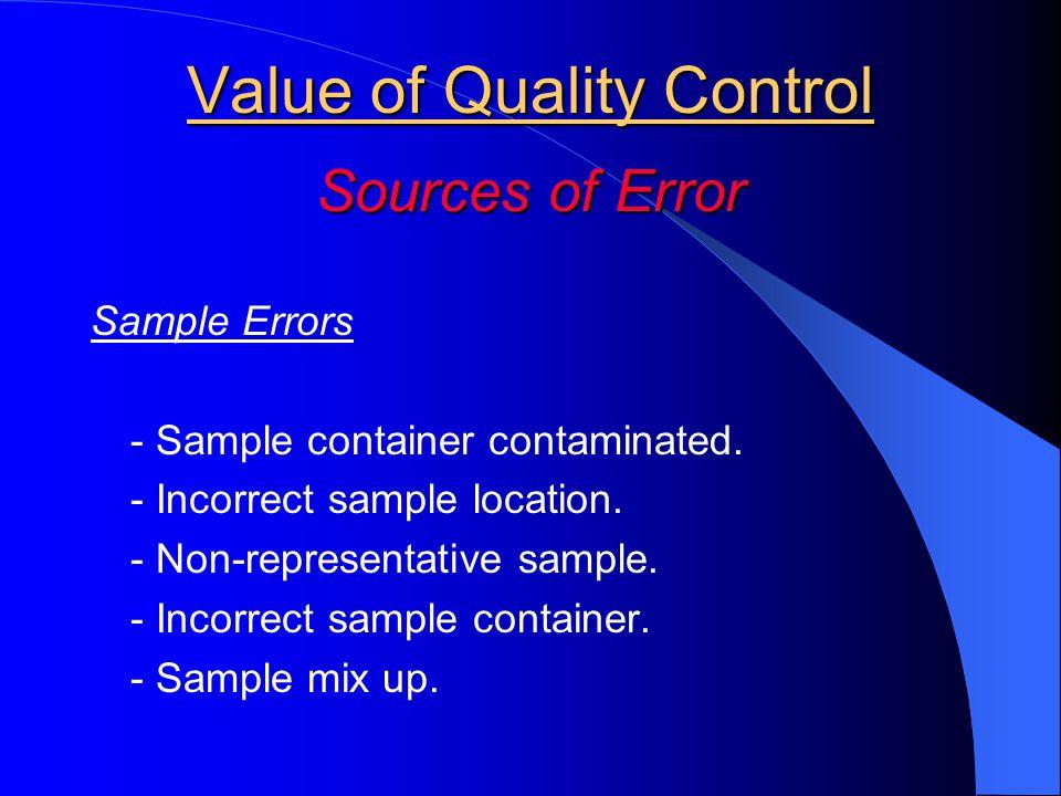 Value of Quality Control Sources of Error Sample Errors - Sample container contaminated. - Incorrect sample location. - Non-representative sample. - I