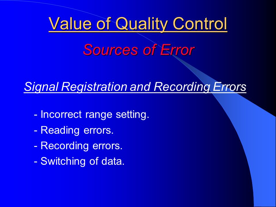Value of Quality Control Sources of Error Signal Registration and Recording Errors - Incorrect range setting.