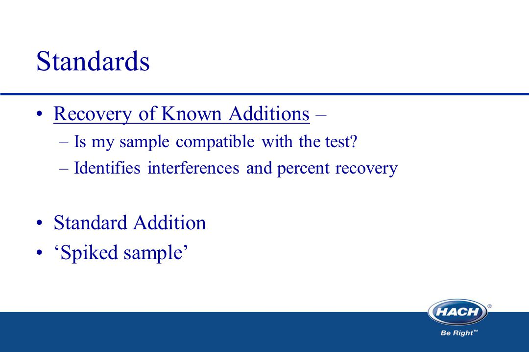 Standards Recovery of Known Additions – –Is my sample compatible with the test.