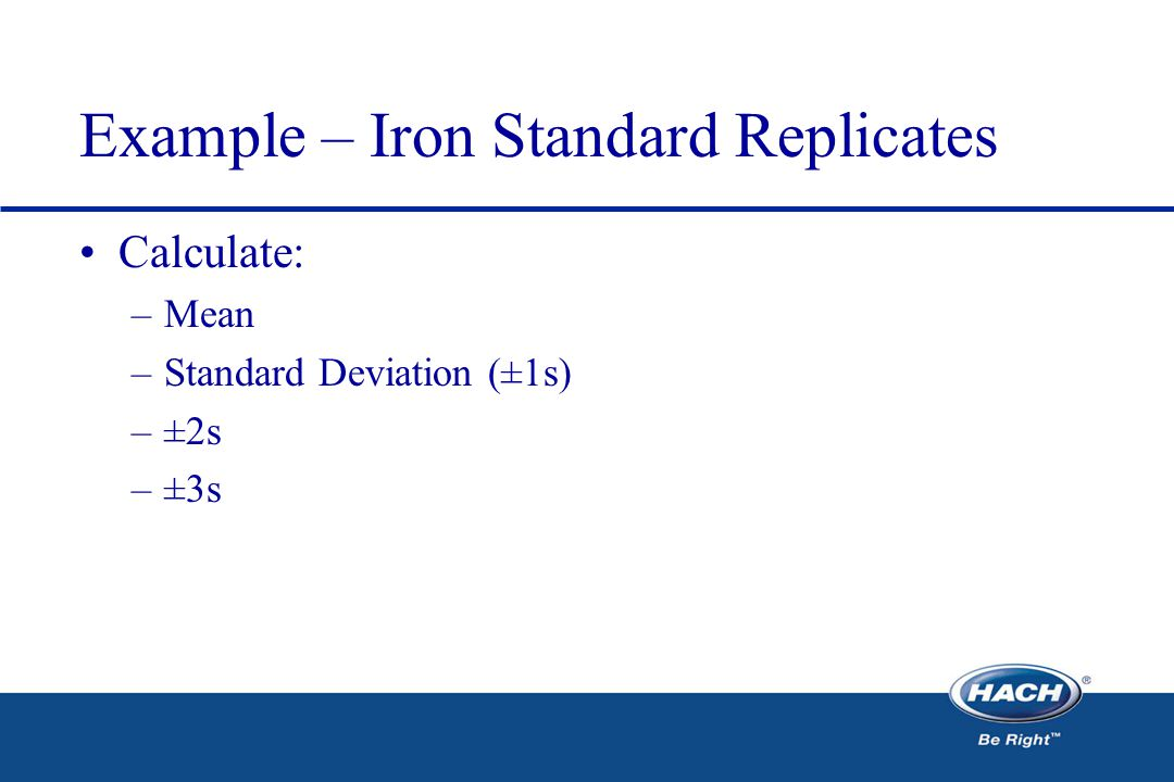Example – Iron Standard Replicates Calculate: –Mean –Standard Deviation (±1s) –±2s –±3s