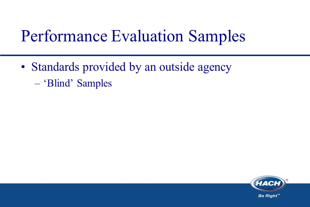 Performance Evaluation Samples Standards provided by an outside agency –'Blind' Samples
