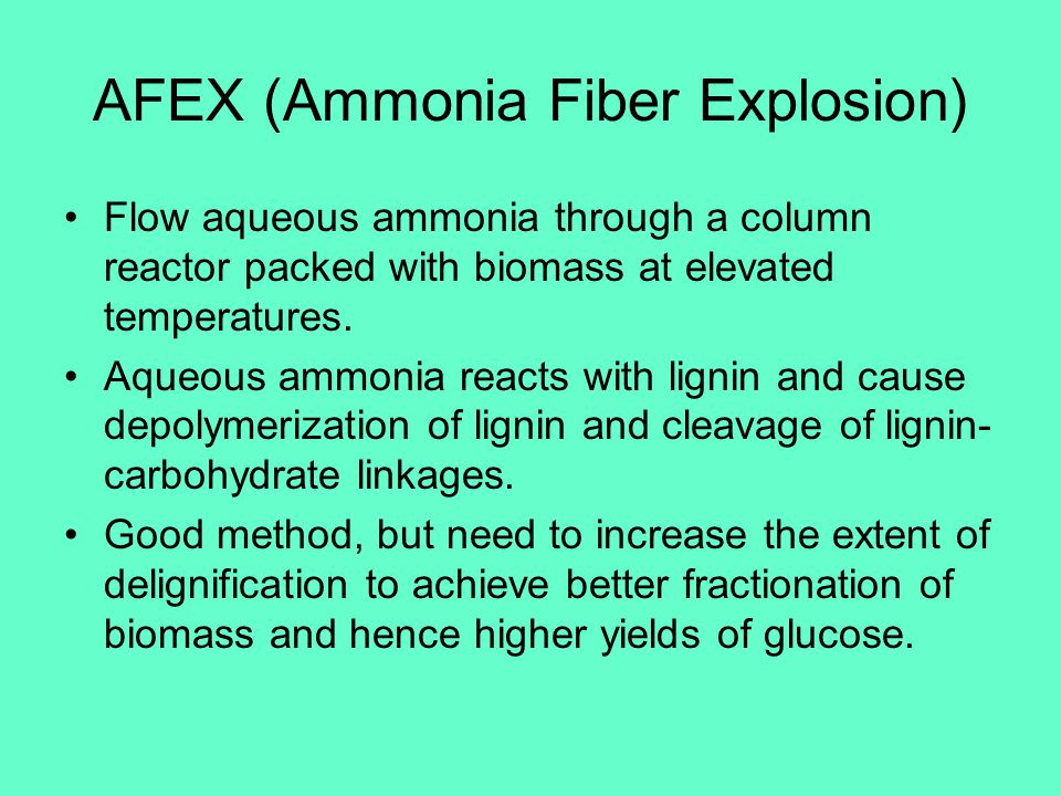 AFEX (Ammonia Fiber Explosion) Flow aqueous ammonia through a column reactor packed with biomass at elevated temperatures.