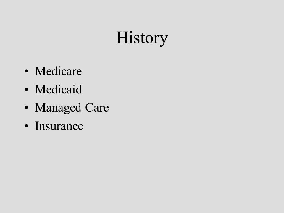 History Medicare Medicaid Managed Care Insurance