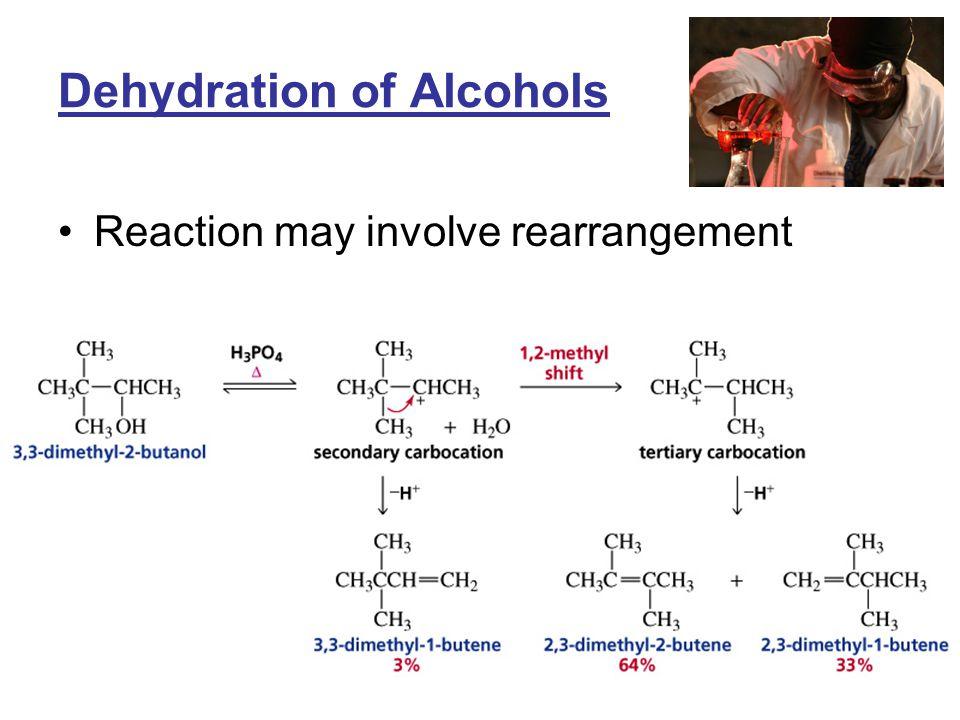 Dehydration of Alcohols Reaction may involve rearrangement