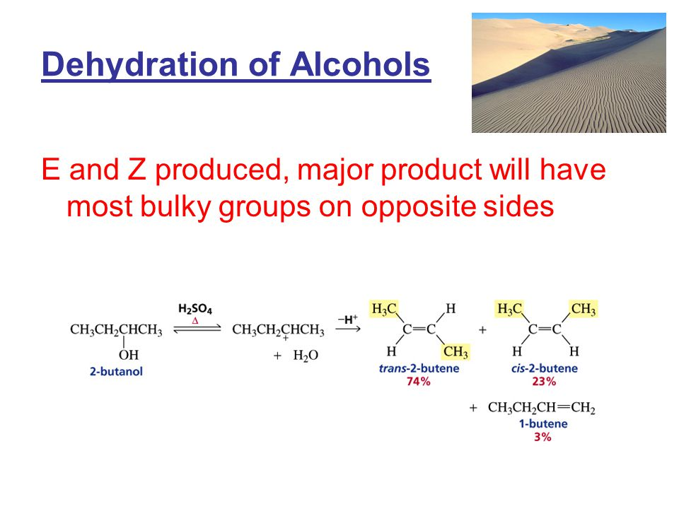 Dehydration of Alcohols E and Z produced, major product will have most bulky groups on opposite sides